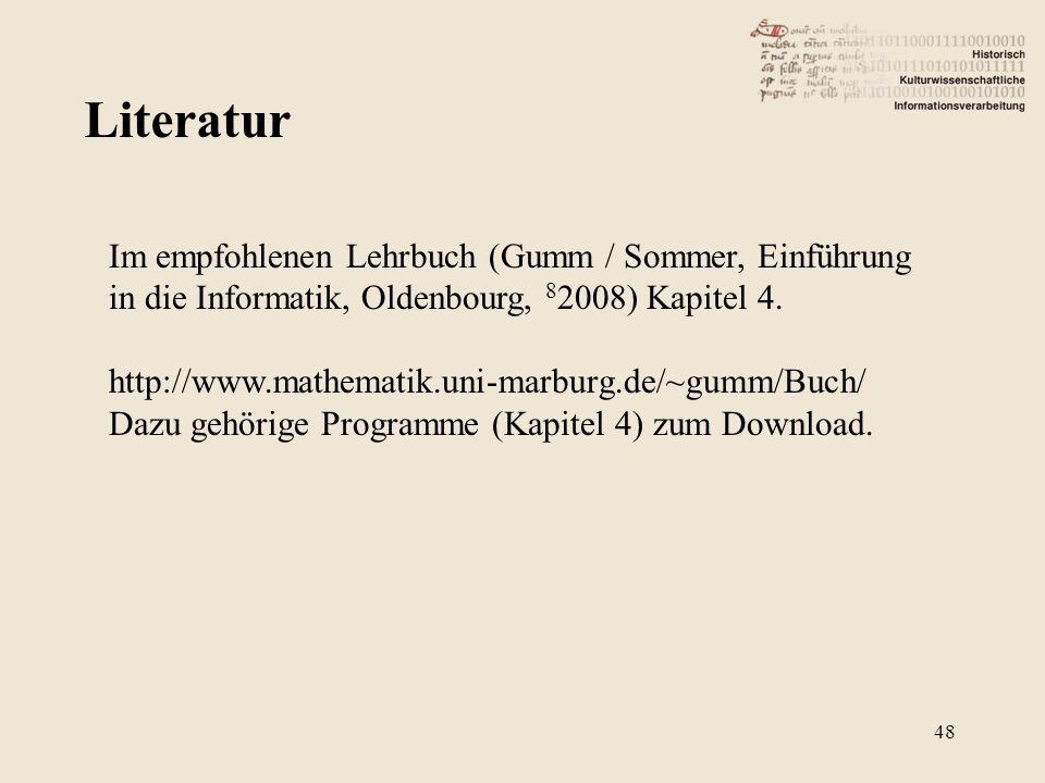 Literatur Im empfohlenen Lehrbuch (Gumm / Sommer, Einführung in die Informatik, Oldenbourg, 82008) Kapitel 4.