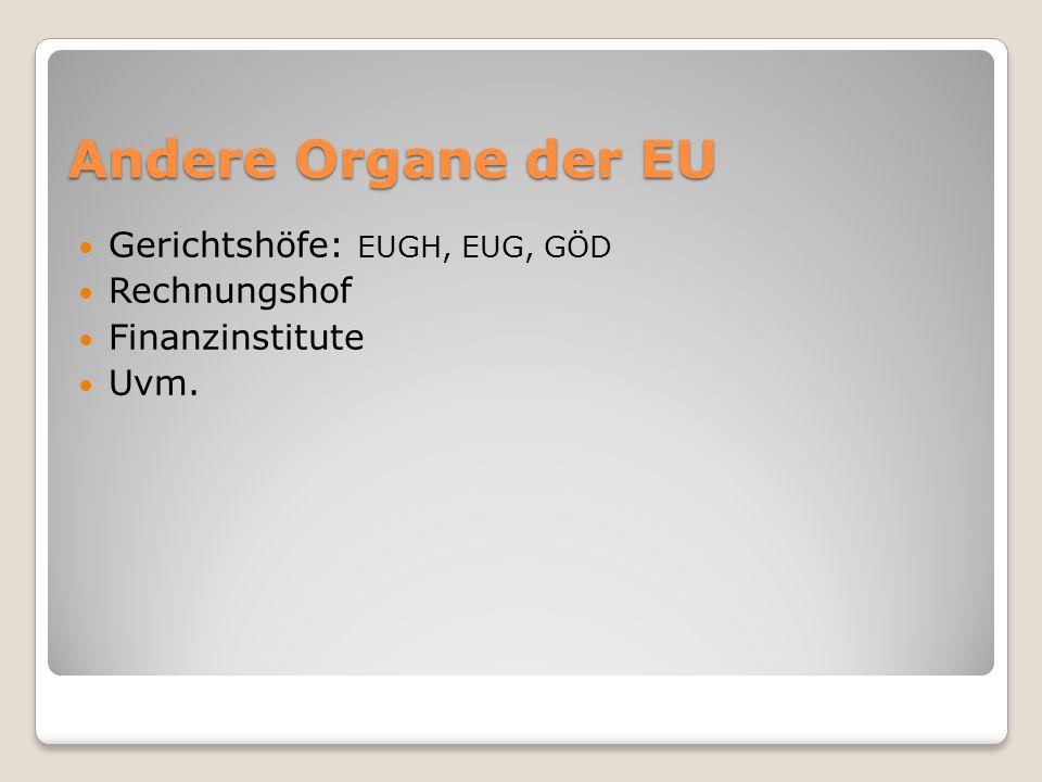 Andere Organe der EU Gerichtshöfe: EUGH, EUG, GÖD Rechnungshof