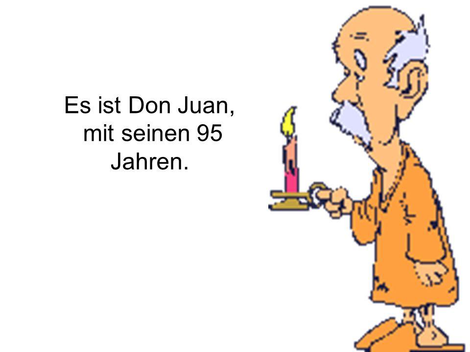 Es ist Don Juan, mit seinen 95 Jahren. 5