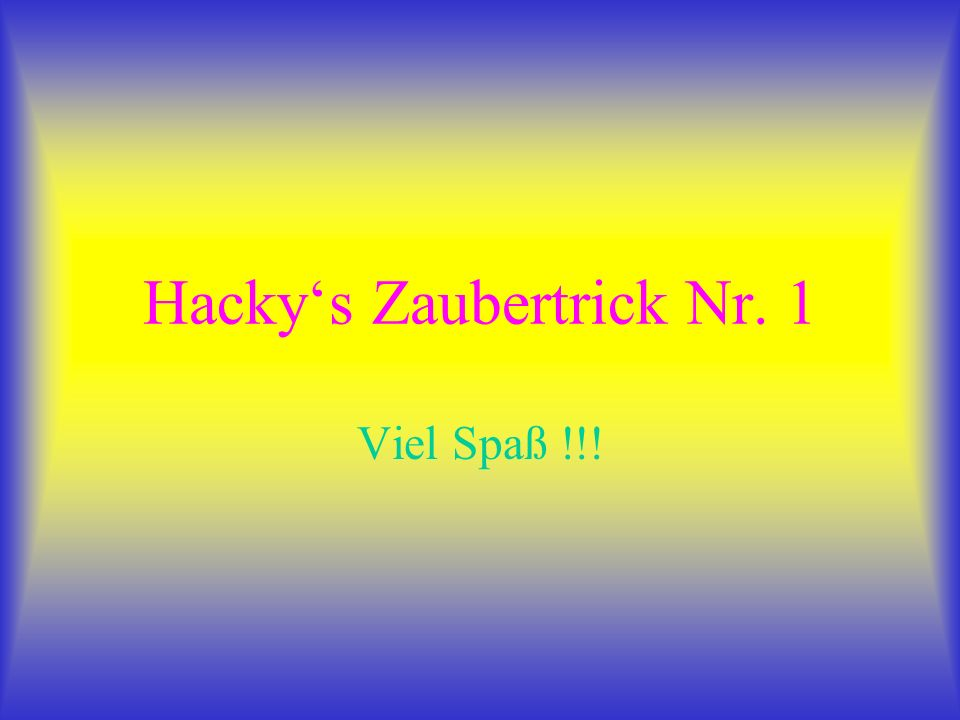 Hacky's Zaubertrick Nr. 1