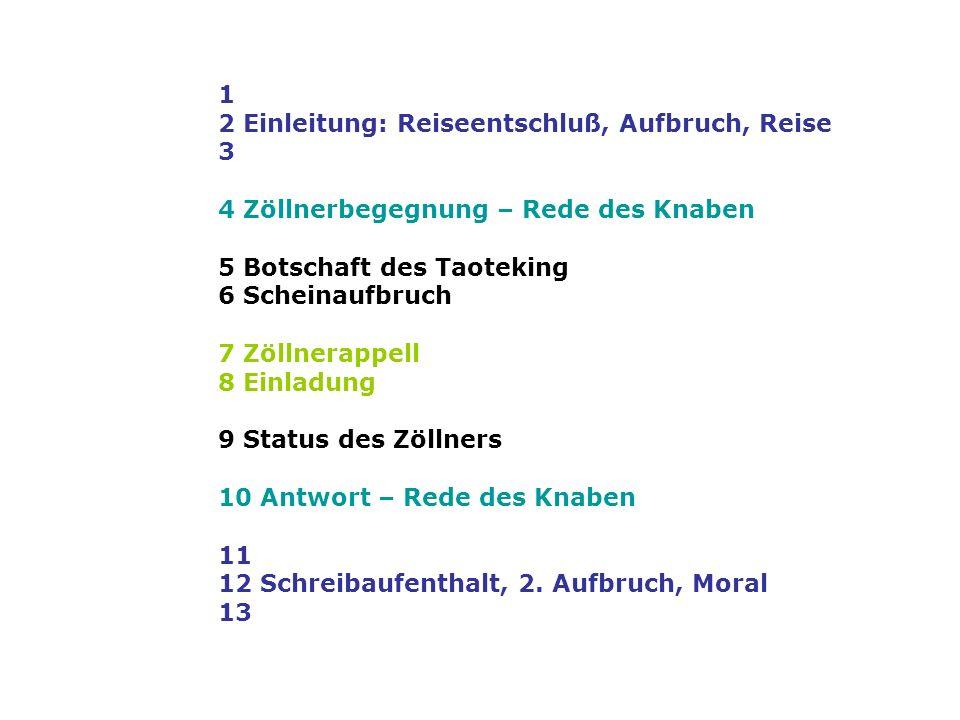 1 2 Einleitung: Reiseentschluß, Aufbruch, Reise. 3. 4 Zöllnerbegegnung – Rede des Knaben. 5 Botschaft des Taoteking.
