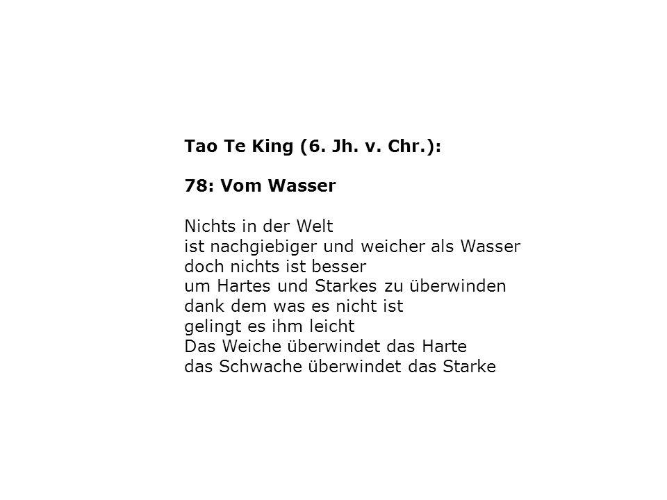 Tao Te King (6. Jh. v. Chr.): 78: Vom Wasser. Nichts in der Welt. ist nachgiebiger und weicher als Wasser.