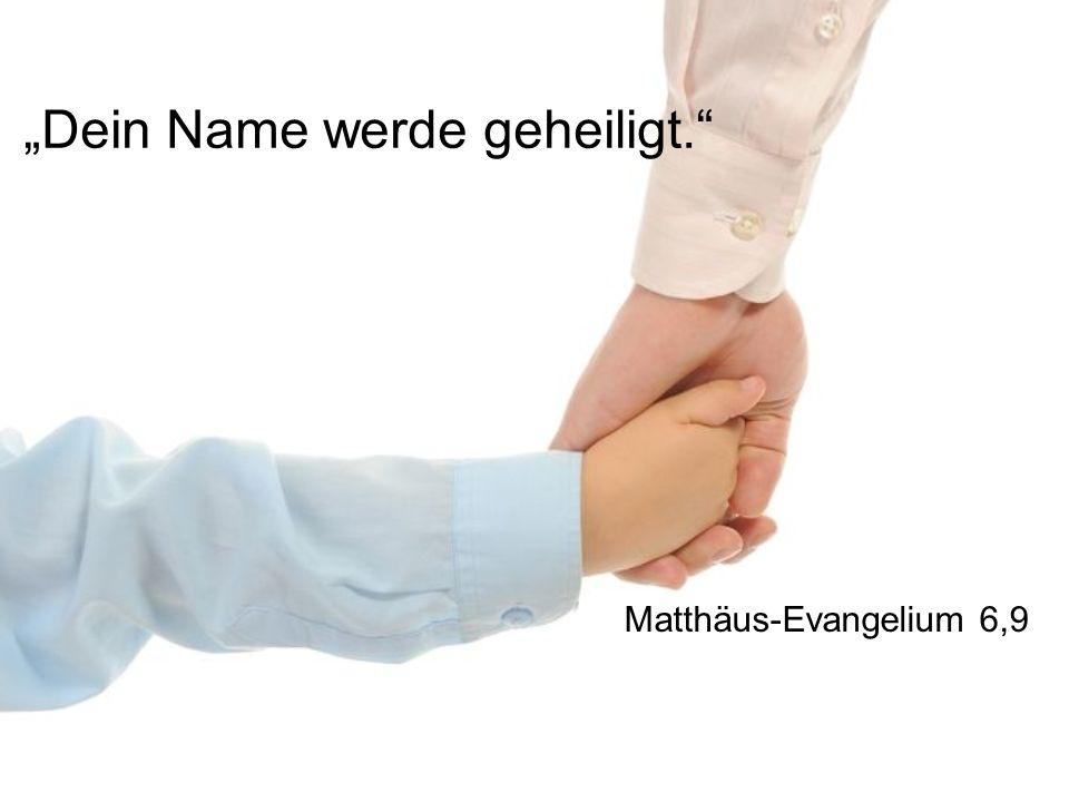"""""""Dein Name werde geheiligt."""