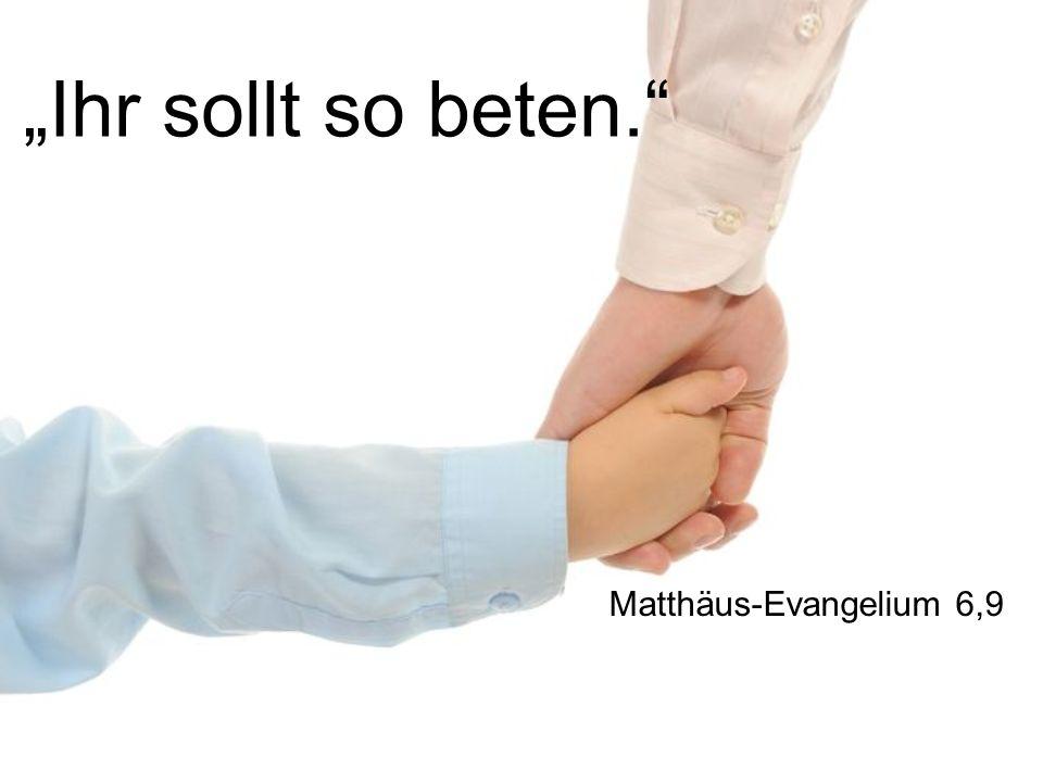 """""""Ihr sollt so beten. Matthäus-Evangelium 6,9"""