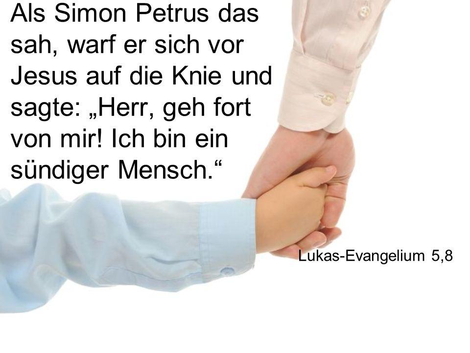 """Als Simon Petrus das sah, warf er sich vor Jesus auf die Knie und sagte: """"Herr, geh fort von mir! Ich bin ein sündiger Mensch."""