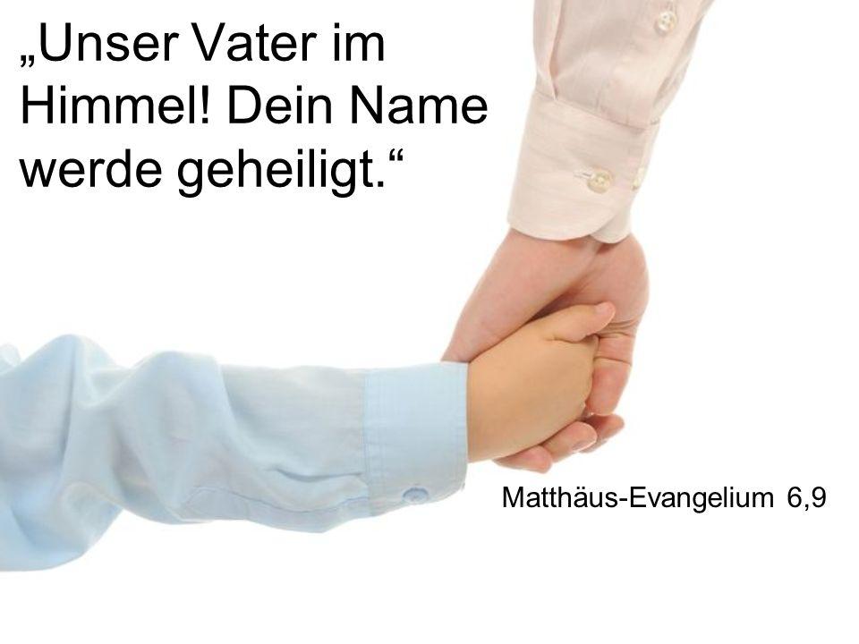"""""""Unser Vater im Himmel! Dein Name werde geheiligt."""