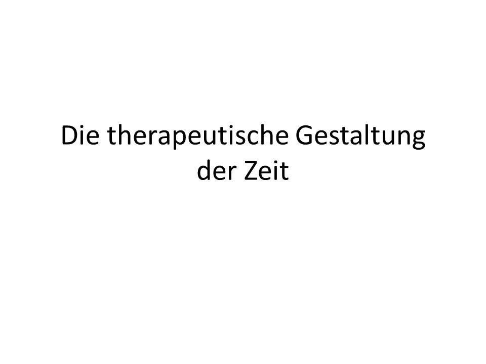 Die therapeutische Gestaltung der Zeit