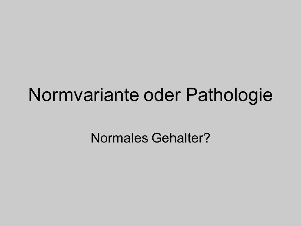 Normvariante oder Pathologie