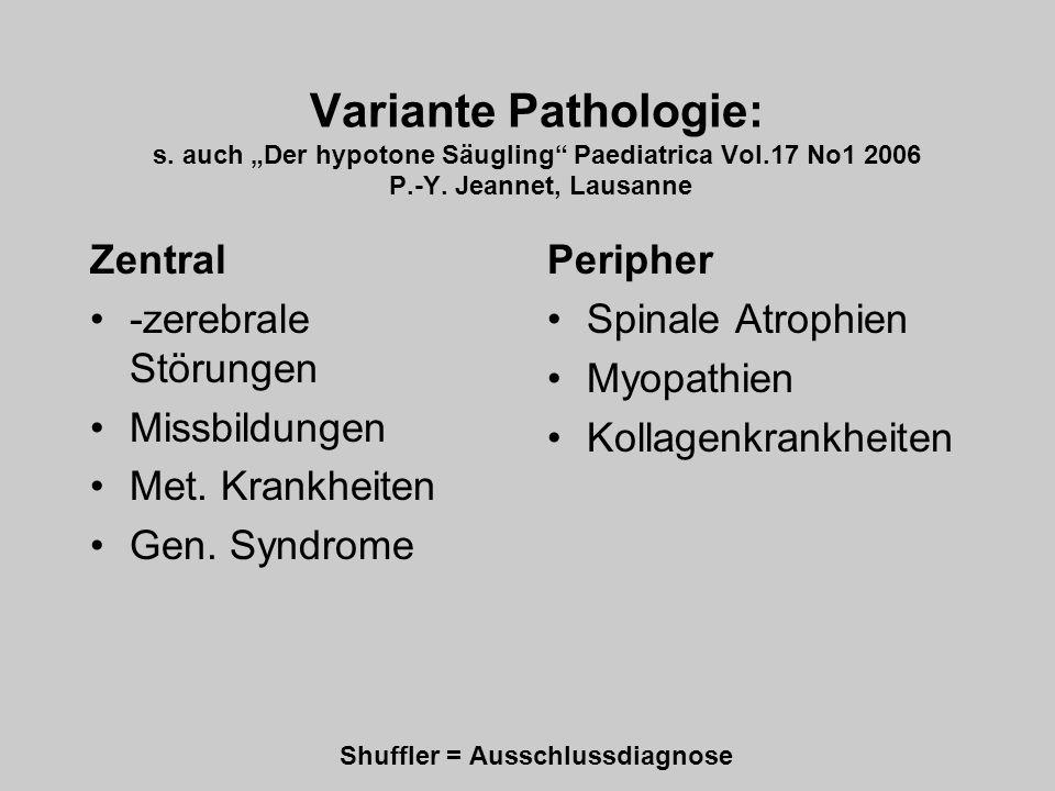 Zentral -zerebrale Störungen. Missbildungen. Met. Krankheiten. Gen. Syndrome. Peripher. Spinale Atrophien.