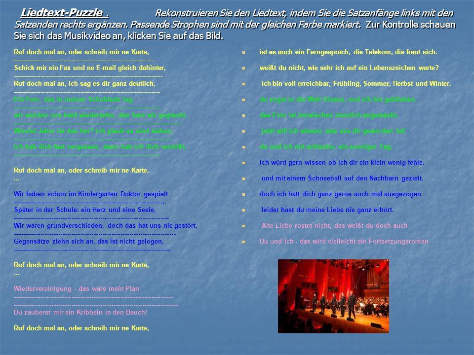 Liedtext-Puzzle . Rekonstruieren Sie den Liedtext, indem Sie die Satzanfänge links mit den Satzenden rechts ergänzen. Passende Strophen sind mit der gleichen Farbe markiert. Zur Kontrolle schauen Sie sich das Musikvideo an, klicken Sie auf das Bild.
