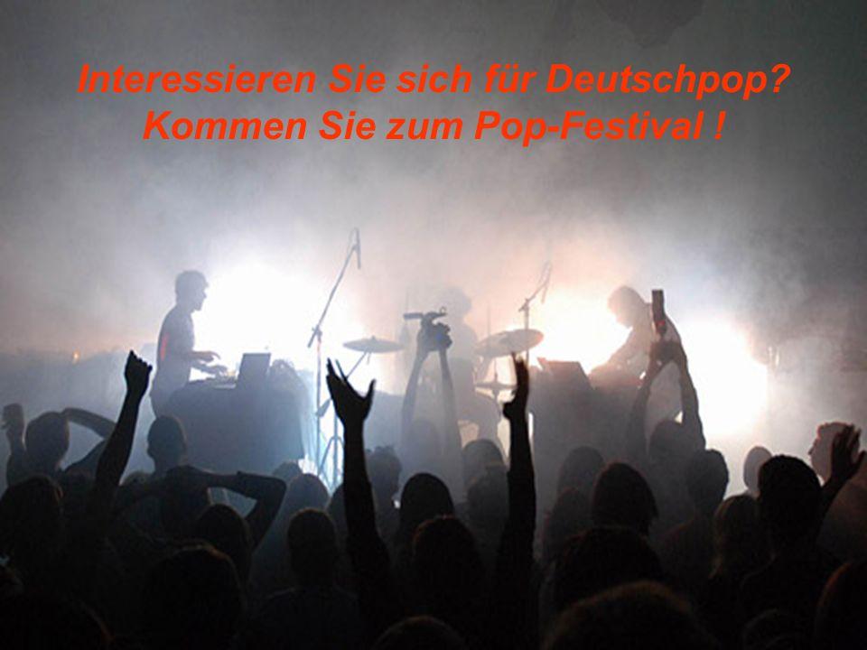 Interessieren Sie sich für Deutschpop Kommen Sie zum Pop-Festival !