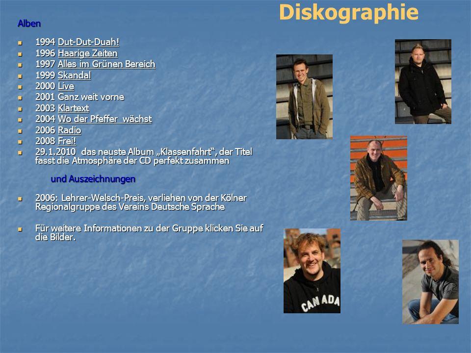 Diskographie Alben 1994 Dut-Dut-Duah! 1996 Haarige Zeiten