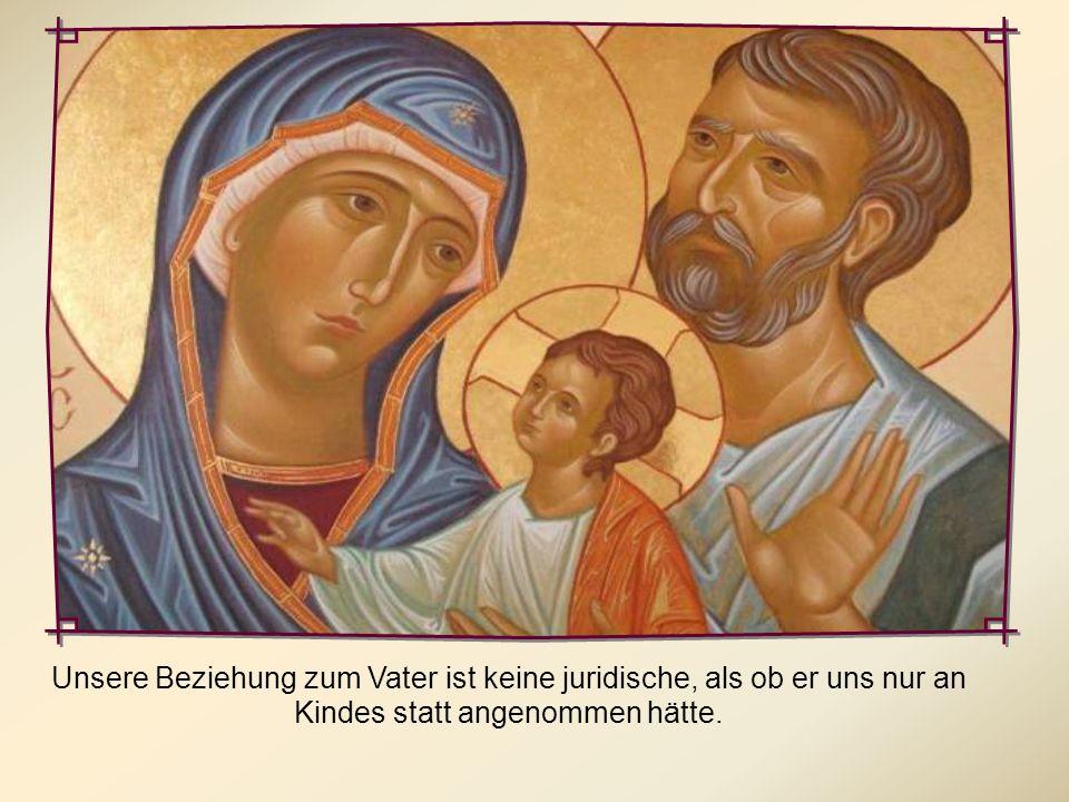 Unsere Beziehung zum Vater ist keine juridische, als ob er uns nur an Kindes statt angenommen hätte.