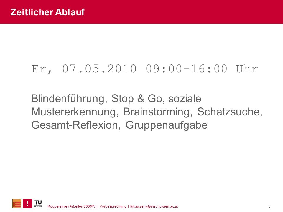 Zeitlicher Ablauf Fr, 07.05.2010 09:00-16:00 Uhr.