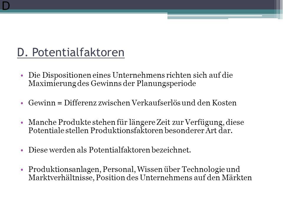 D D. Potentialfaktoren. Die Dispositionen eines Unternehmens richten sich auf die Maximierung des Gewinns der Planungsperiode.