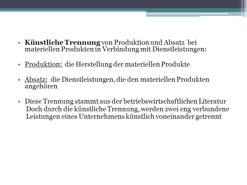 Künstliche Trennung von Produktion und Absatz bei materiellen Produkten in Verbindung mit Dienstleistungen: