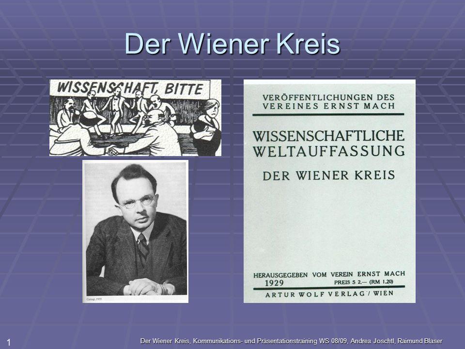 Der Wiener Kreis Der Wiener Kreis, Kommunikations- und Präsentationstraining WS 08/09, Andrea Joschtl, Raimund Blaser.