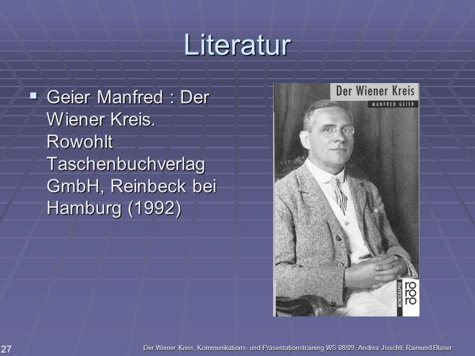 Literatur Geier Manfred : Der Wiener Kreis. Rowohlt Taschenbuchverlag GmbH, Reinbeck bei Hamburg (1992)