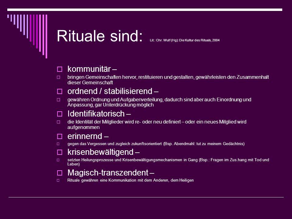 Rituale sind: Lit.: Chr. Wulf (Hg): Die Kultur des Rituals, 2004