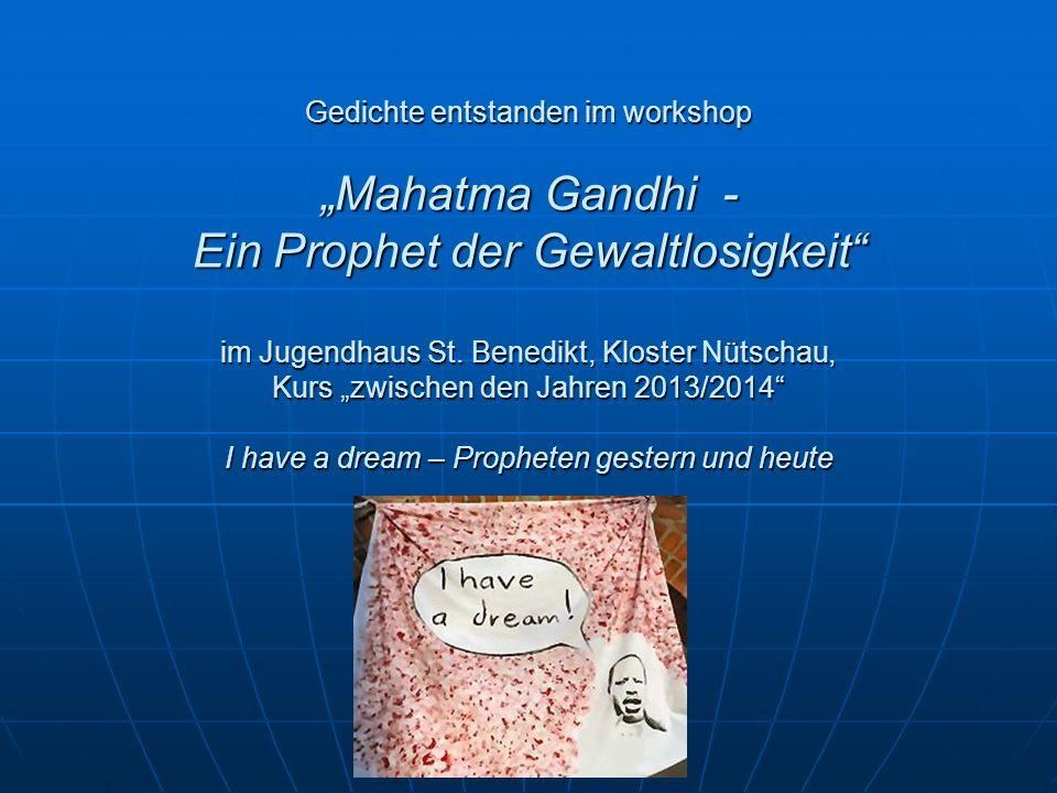 """Gedichte entstanden im workshop """"Mahatma Gandhi - Ein Prophet der Gewaltlosigkeit im Jugendhaus St."""