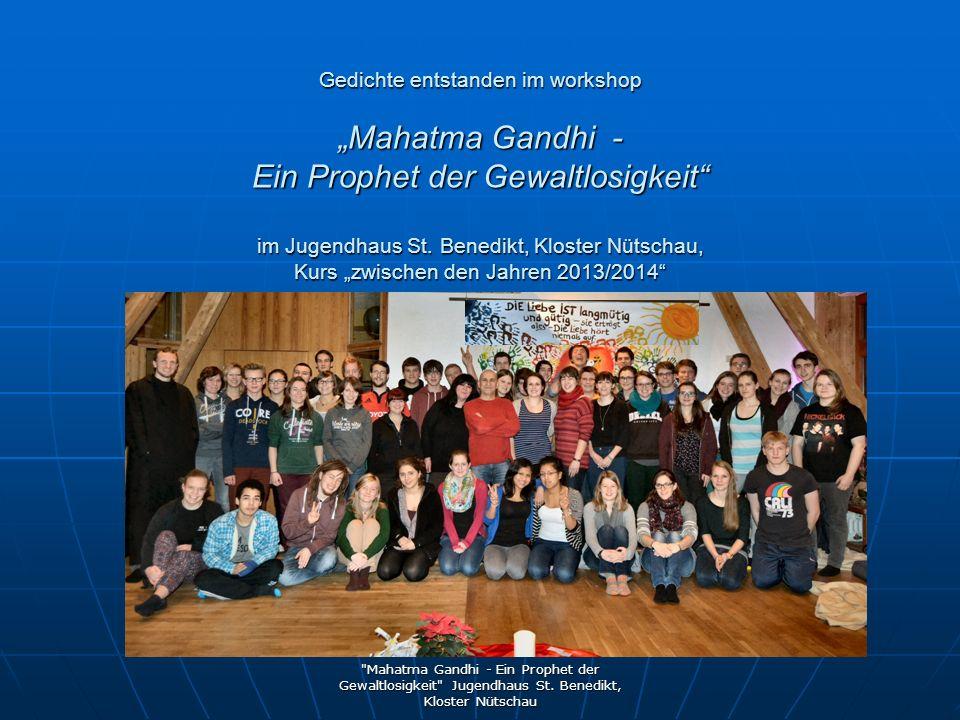 """Gedichte entstanden im workshop """"Mahatma Gandhi - Ein Prophet der Gewaltlosigkeit im Jugendhaus St. Benedikt, Kloster Nütschau, Kurs """"zwischen den Jahren 2013/2014 I have a dream – Propheten gestern und heute"""