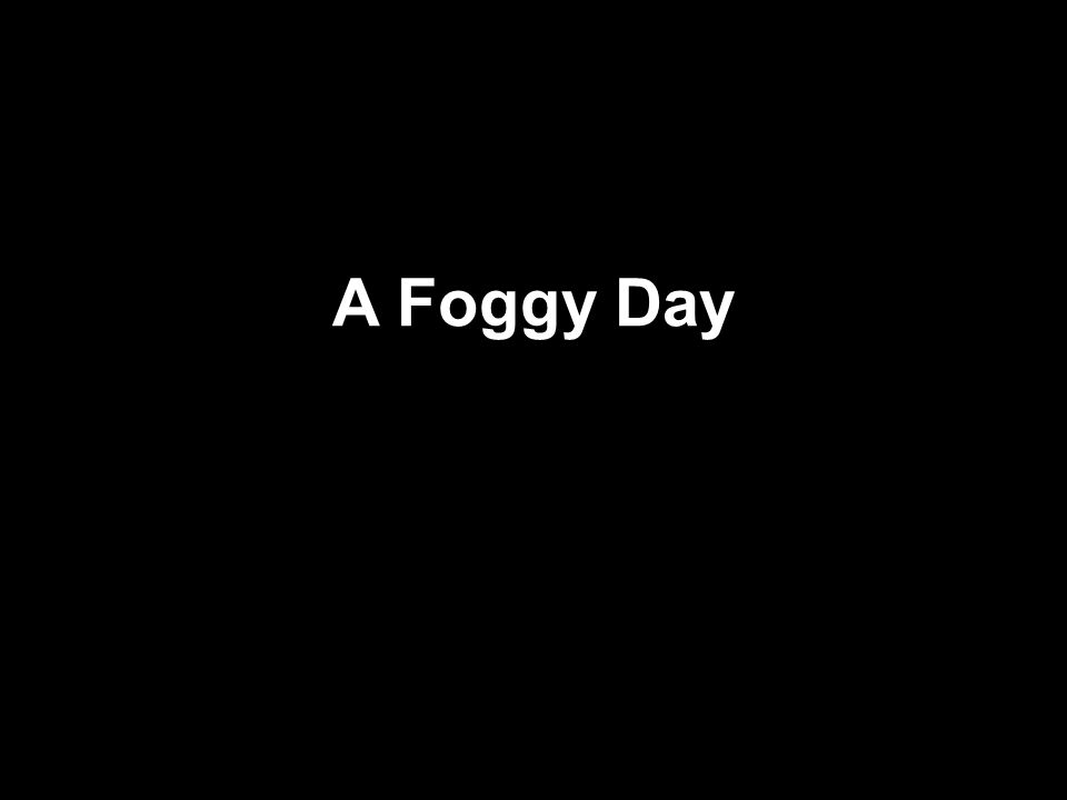 A Foggy Day