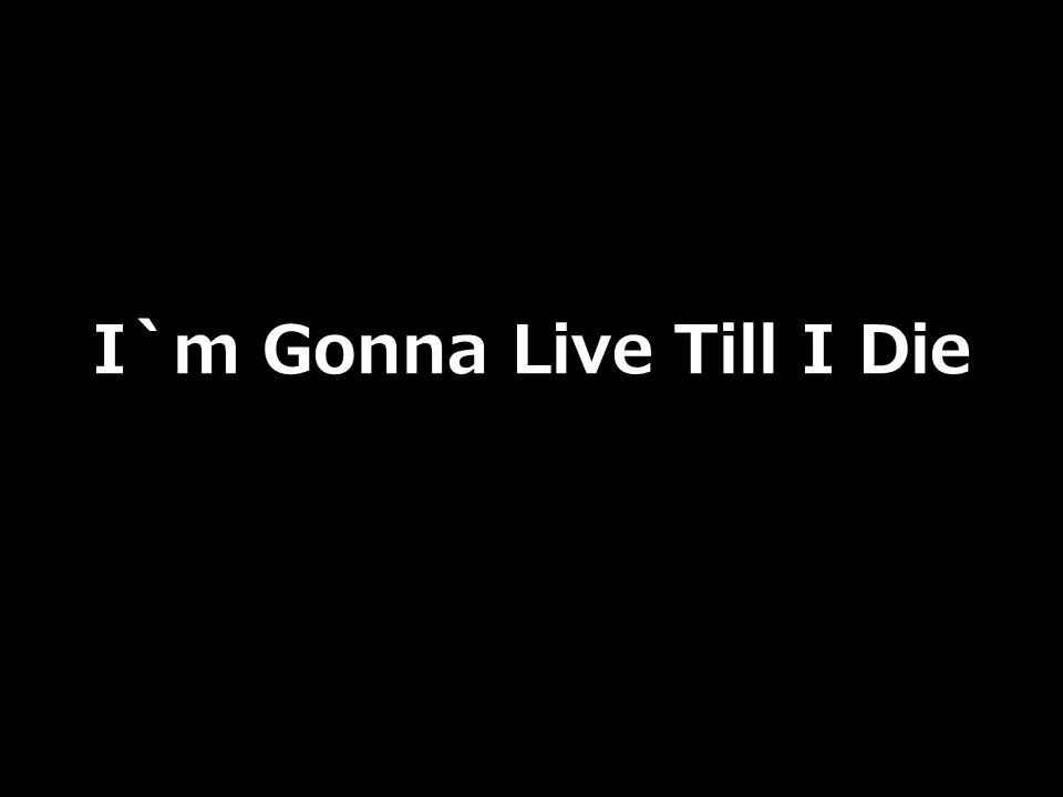 I`m Gonna Live Till I Die