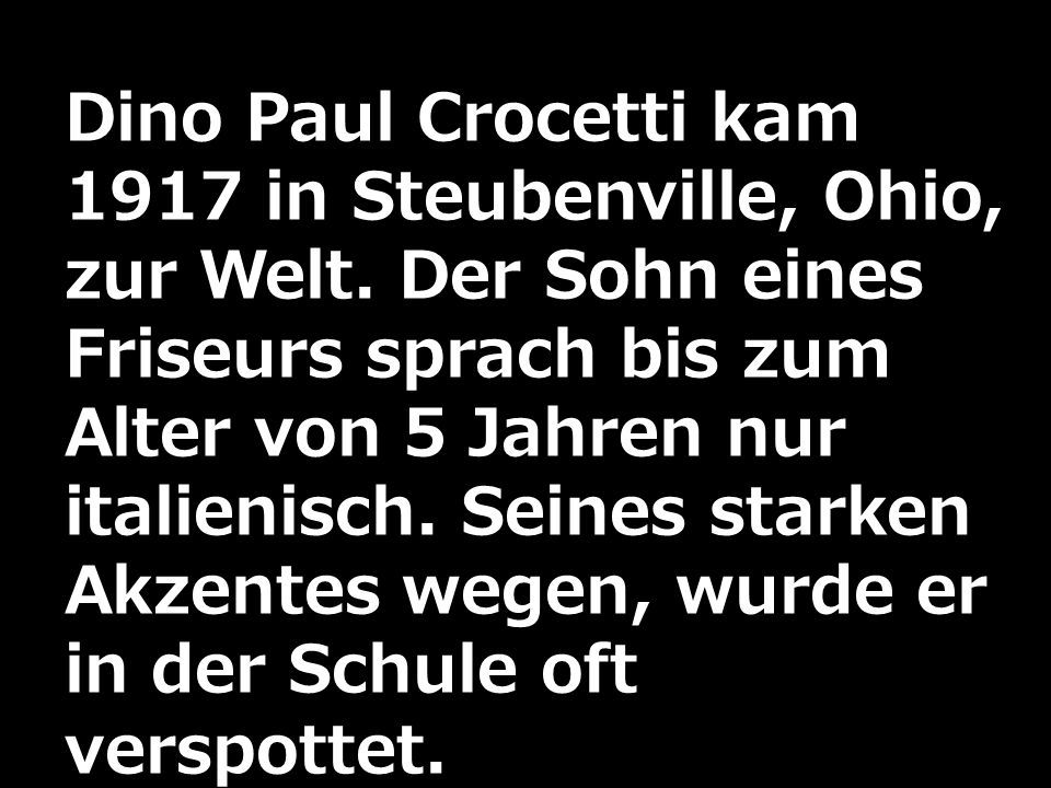 Dino Paul Crocetti kam 1917 in Steubenville, Ohio, zur Welt