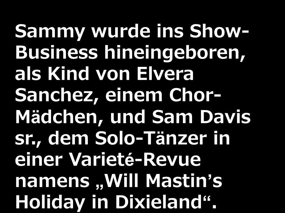 """Sammy wurde ins Show-Business hineingeboren, als Kind von Elvera Sanchez, einem Chor-Mädchen, und Sam Davis sr., dem Solo-Tänzer in einer Varieté-Revue namens """"Will Mastin's Holiday in Dixieland ."""