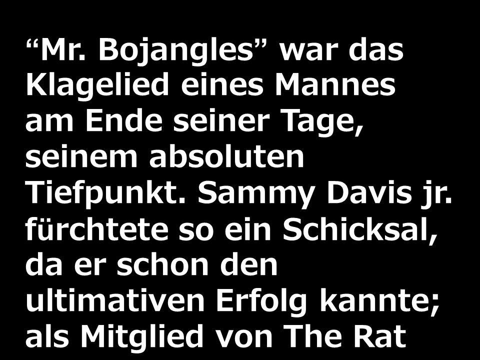 Mr. Bojangles war das Klagelied eines Mannes am Ende seiner Tage, seinem absoluten Tiefpunkt.