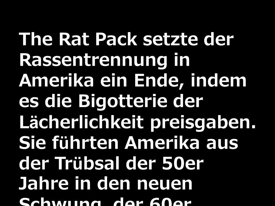 The Rat Pack setzte der Rassentrennung in Amerika ein Ende, indem es die Bigotterie der Lächerlichkeit preisgaben.