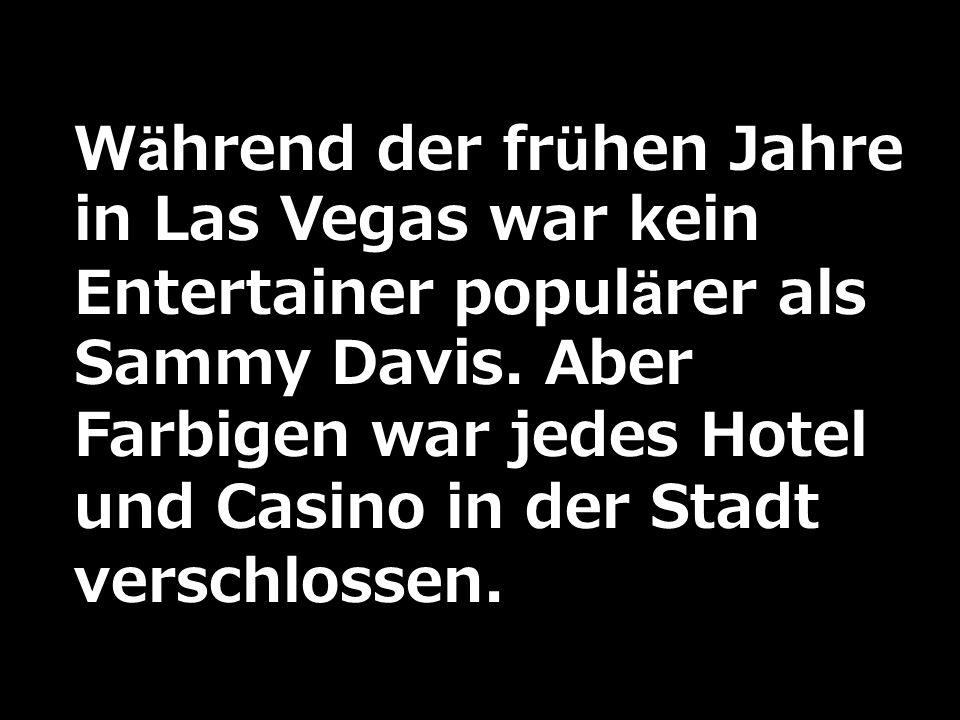 Während der frühen Jahre in Las Vegas war kein Entertainer populärer als Sammy Davis.