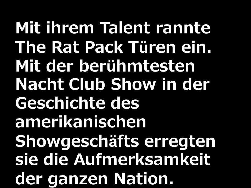 Mit ihrem Talent rannte The Rat Pack Türen ein