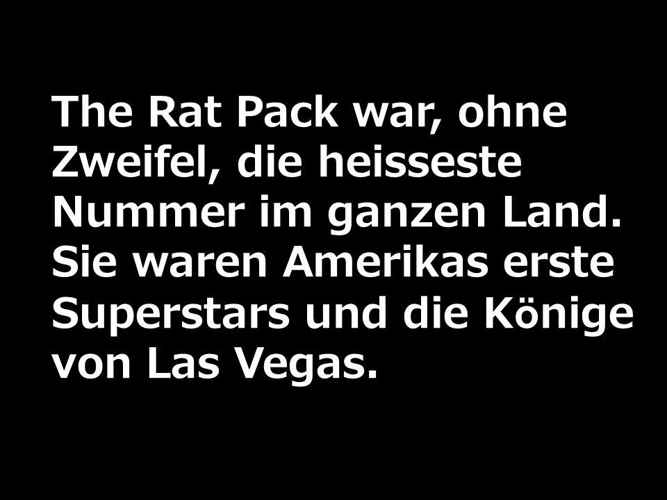 The Rat Pack war, ohne Zweifel, die heisseste Nummer im ganzen Land