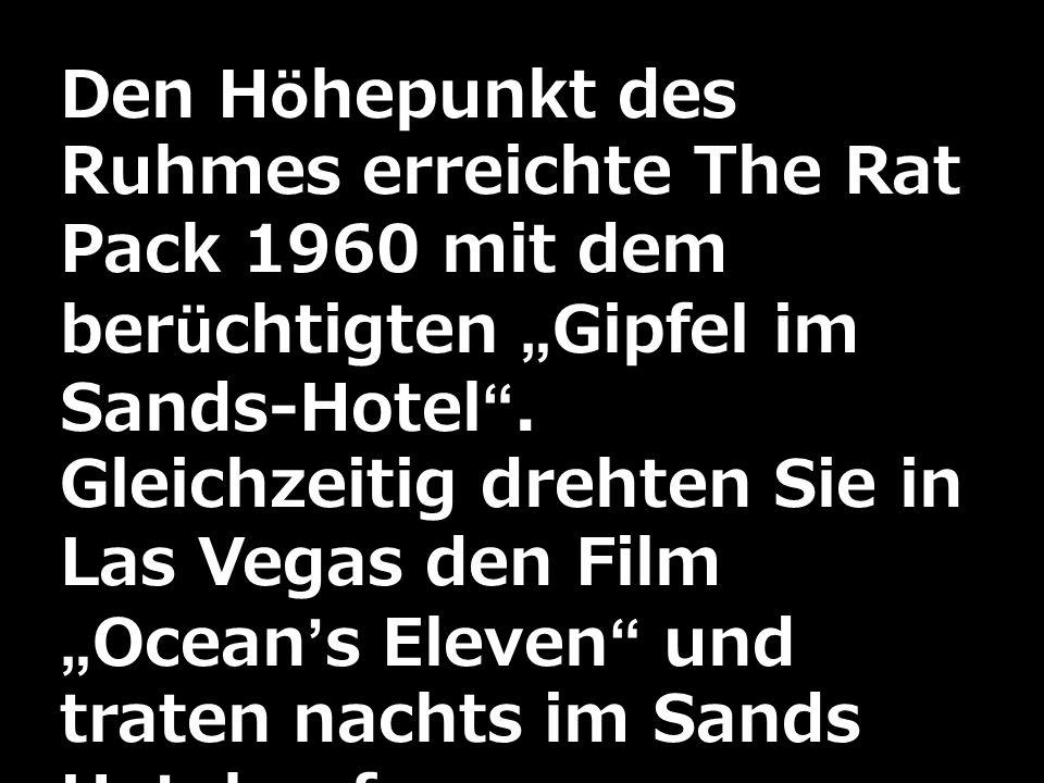 """Den Höhepunkt des Ruhmes erreichte The Rat Pack 1960 mit dem berüchtigten """"Gipfel im Sands-Hotel ."""