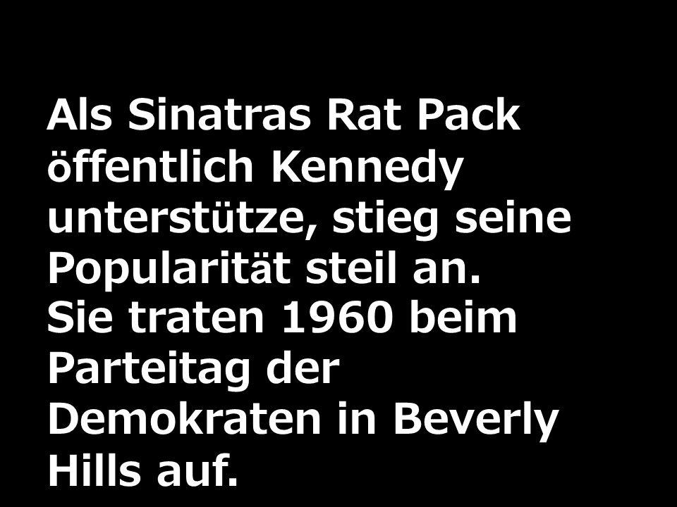 Als Sinatras Rat Pack öffentlich Kennedy unterstütze, stieg seine Popularität steil an.
