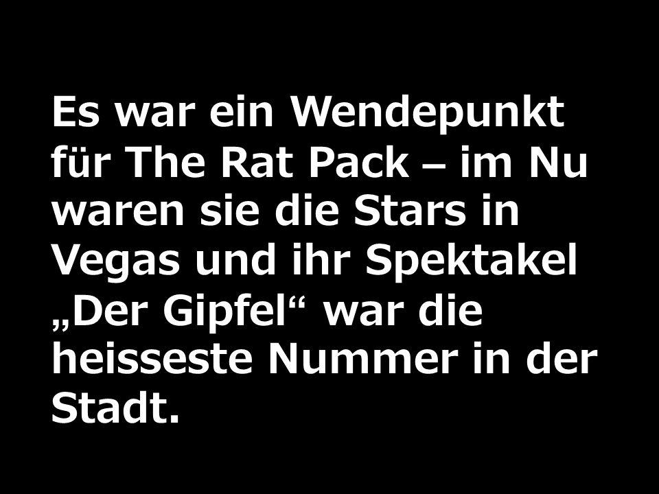 """Es war ein Wendepunkt für The Rat Pack – im Nu waren sie die Stars in Vegas und ihr Spektakel """"Der Gipfel war die heisseste Nummer in der Stadt."""