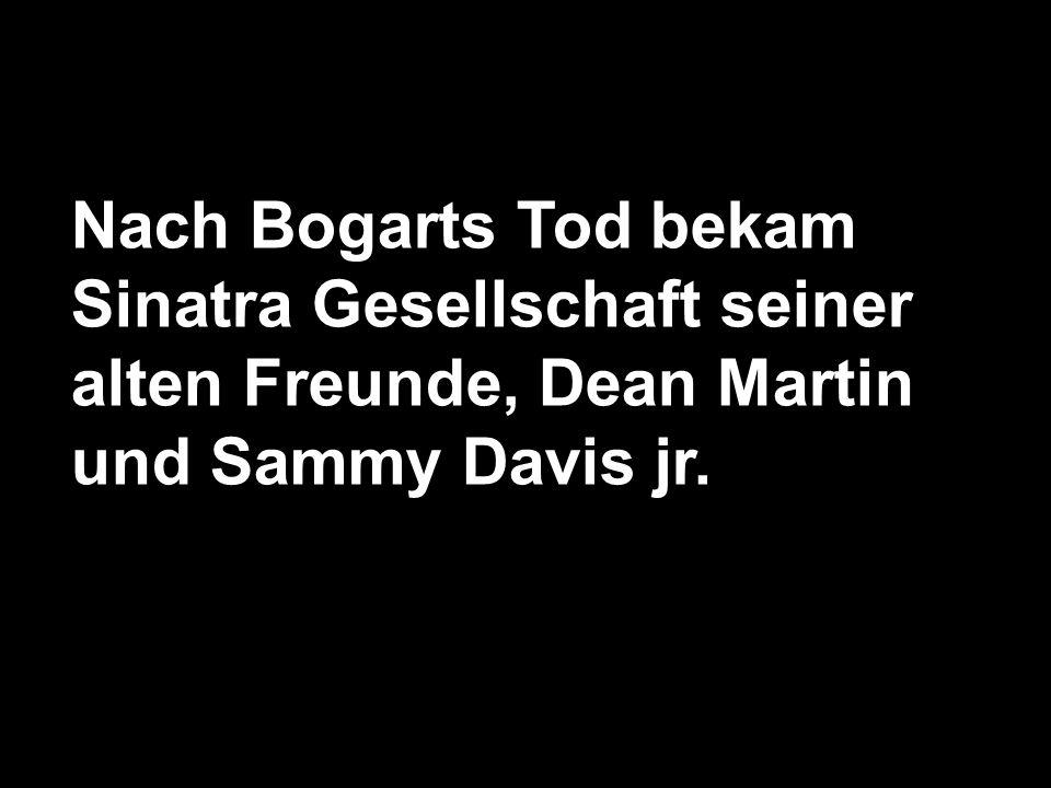 Nach Bogarts Tod bekam Sinatra Gesellschaft seiner alten Freunde, Dean Martin und Sammy Davis jr.