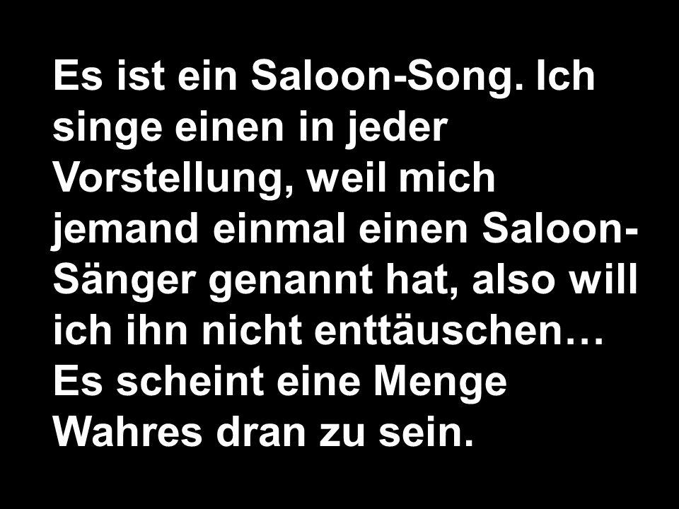 Es ist ein Saloon-Song.