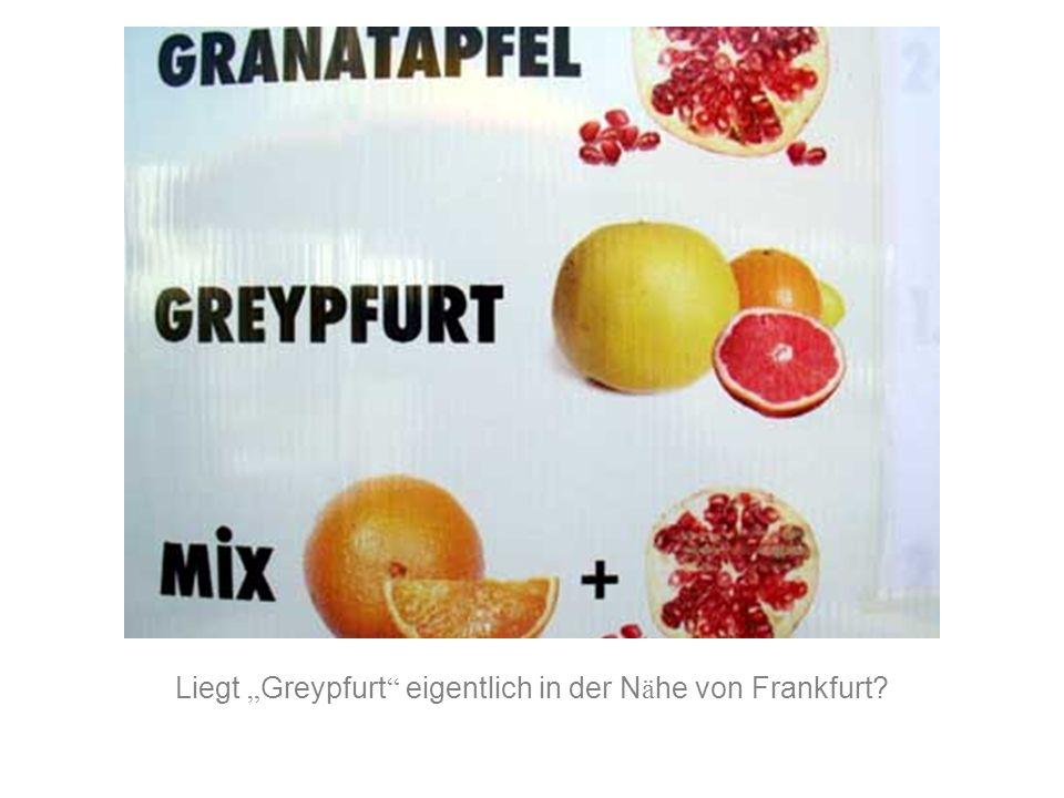 """Liegt """"Greypfurt eigentlich in der Nähe von Frankfurt"""