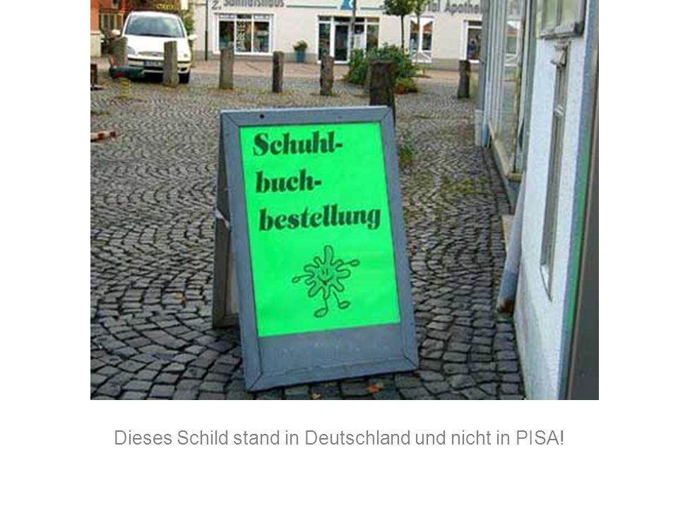Dieses Schild stand in Deutschland und nicht in PISA!
