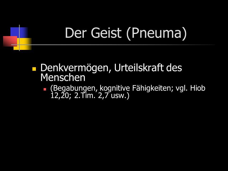 Der Geist (Pneuma) Denkvermögen, Urteilskraft des Menschen