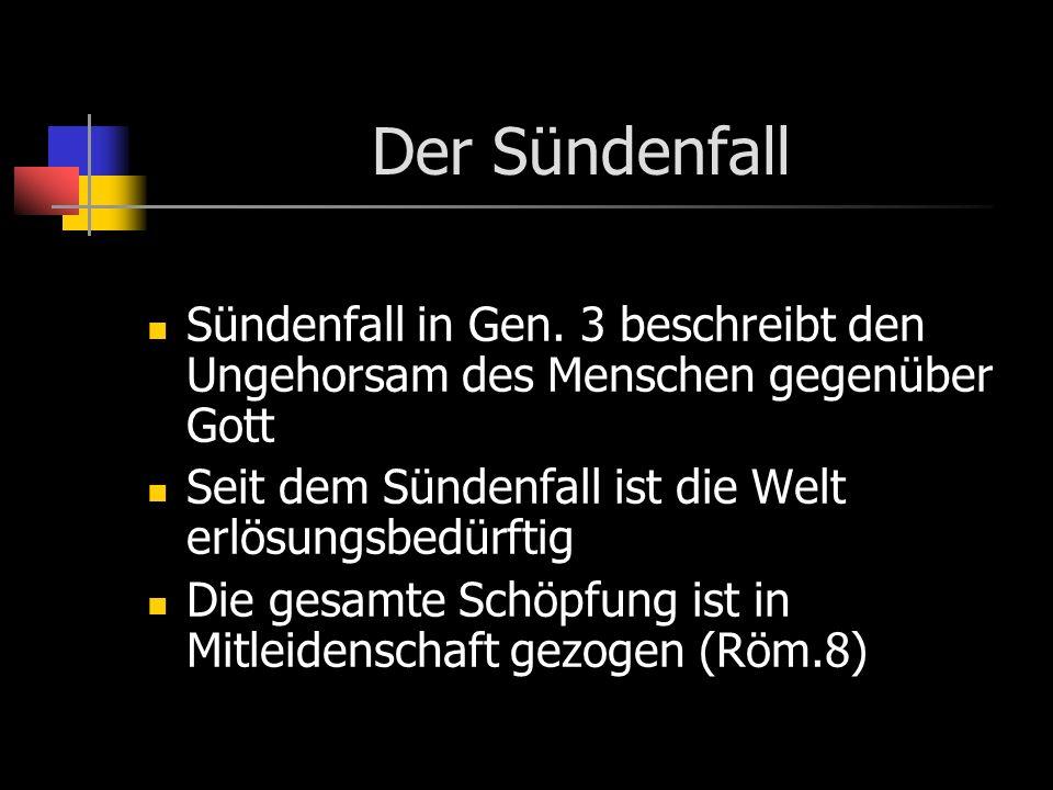 Der Sündenfall Sündenfall in Gen. 3 beschreibt den Ungehorsam des Menschen gegenüber Gott. Seit dem Sündenfall ist die Welt erlösungsbedürftig.