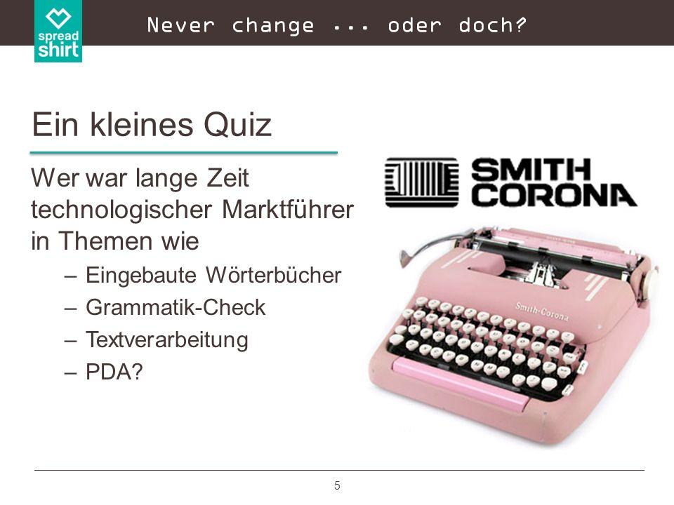 Never change ... oder doch Ein kleines Quiz. Wer war lange Zeit technologischer Marktführer in Themen wie.