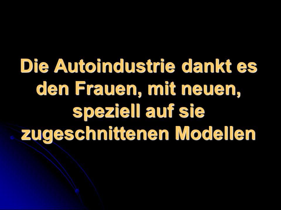 Die Autoindustrie dankt es den Frauen, mit neuen, speziell auf sie zugeschnittenen Modellen
