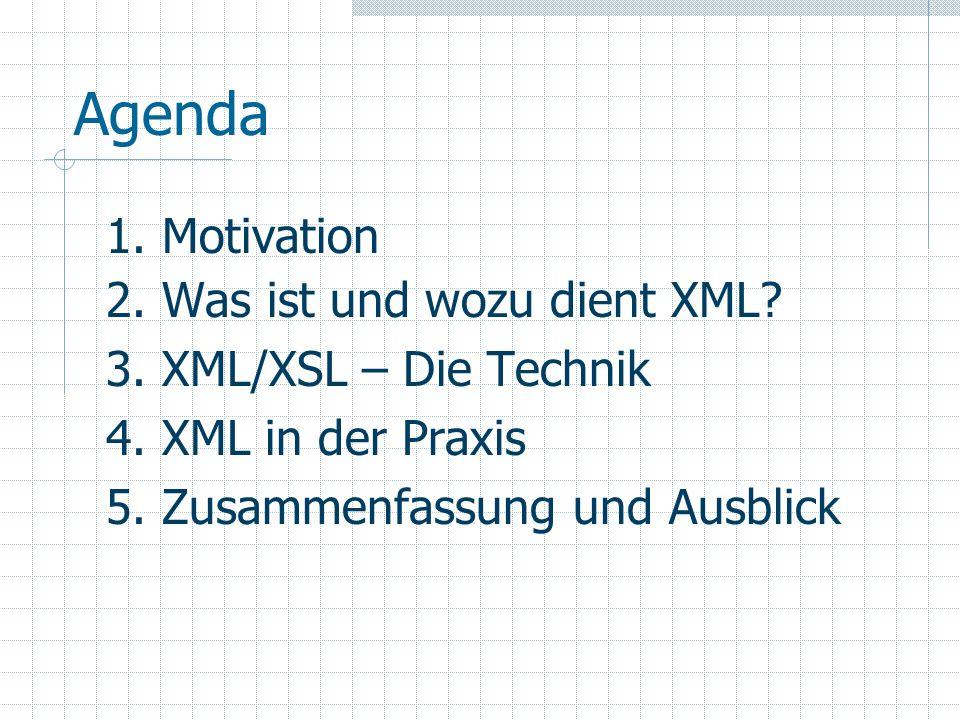 Agenda 1. Motivation 2. Was ist und wozu dient XML