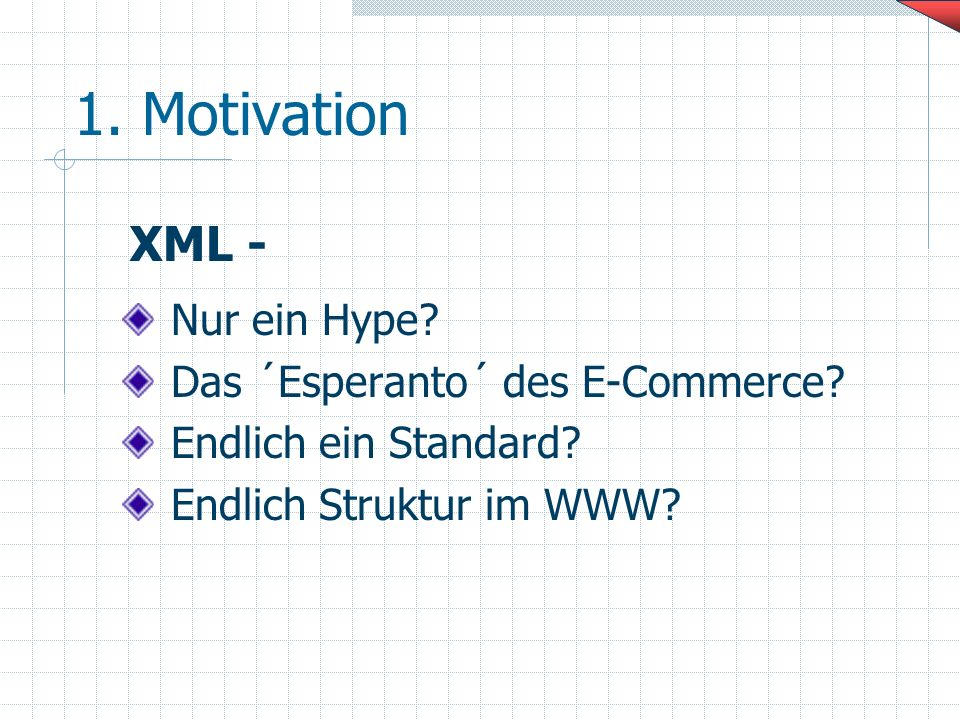 1. Motivation XML - Nur ein Hype Das ´Esperanto´ des E-Commerce