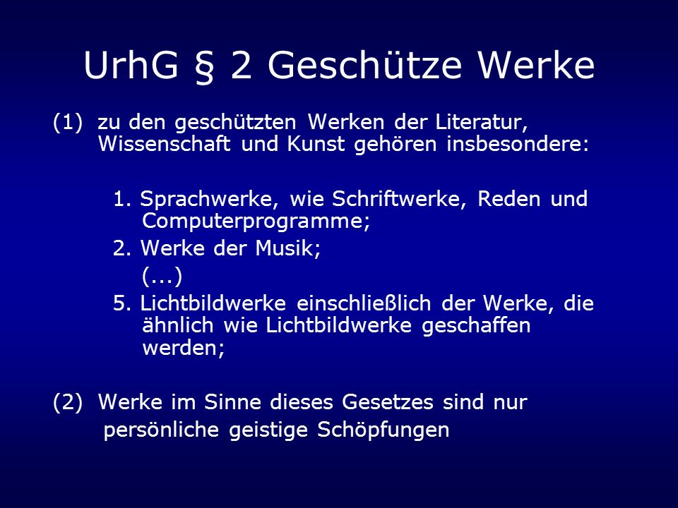 UrhG § 2 Geschütze Werke zu den geschützten Werken der Literatur, Wissenschaft und Kunst gehören insbesondere:
