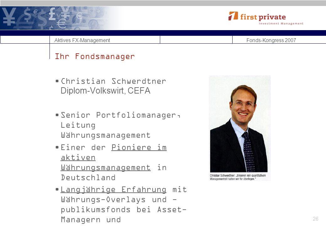 Ihr Fondsmanager Christian Schwerdtner Diplom-Volkswirt, CEFA. Senior Portfoliomanager, Leitung Währungsmanagement.