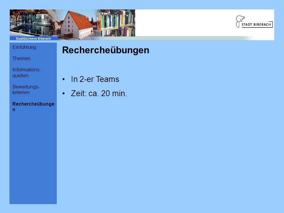 Rechercheübungen In 2-er Teams Zeit: ca. 20 min. Einführung Themen
